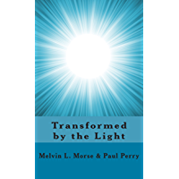 Transformed by the Light: The Powerful Effect of Near-Death Experiences on People's Lives