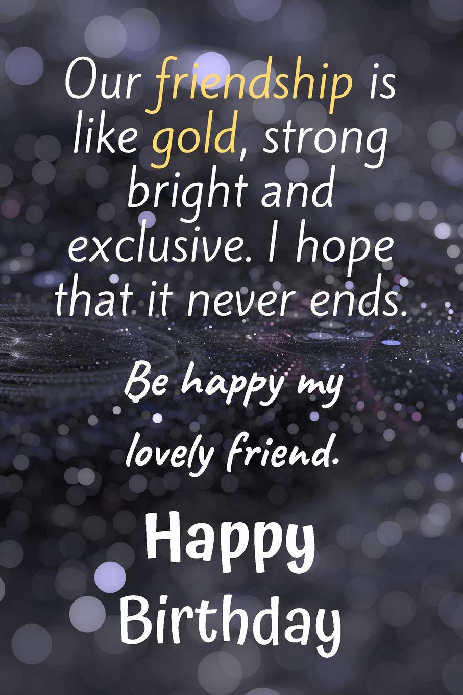 our friendship is like gold bright and exclusive happy birthday