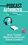 Podcast Authorized: Turn Your Podcast Into a Book That Builds Your Business