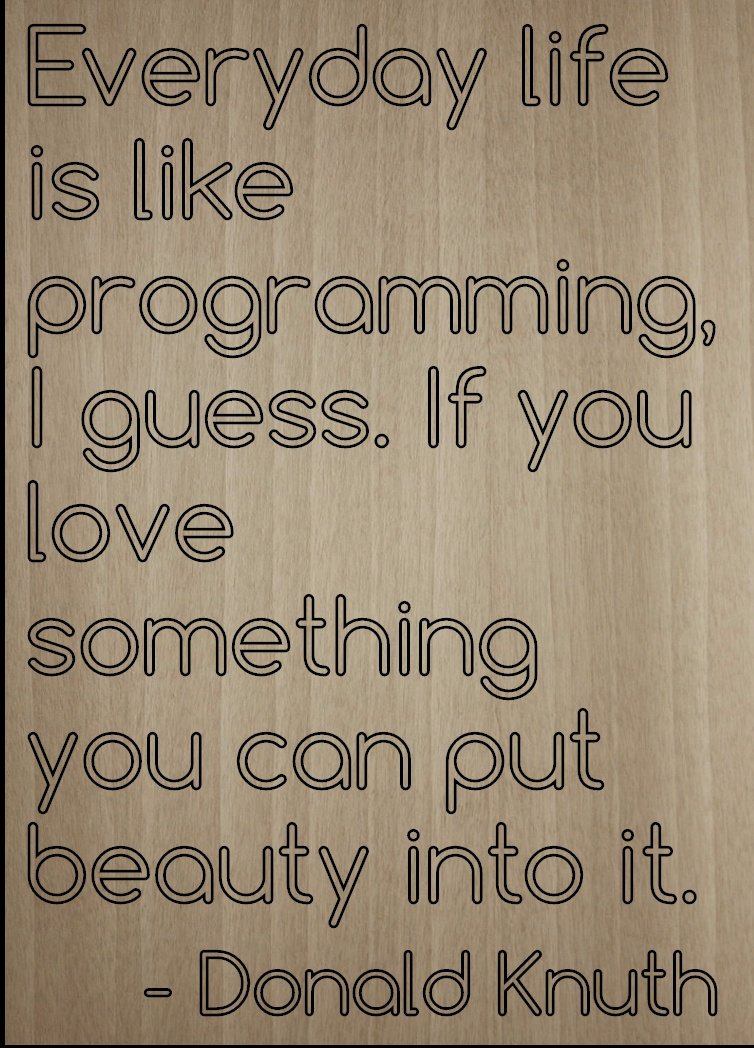 ''Everyday life is like programming, I...'' quote by Donald Knuth, laser engraved on wooden plaque - Size: 8''x10''