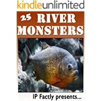 25 River Monsters! Incredible Facts, Photos and Video Links to Some of the Scariest River Creatures on Earth! (25 Amazing Animals Series Book 9)