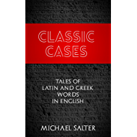 Classic Cases: Tales of Latin and Greek words in English