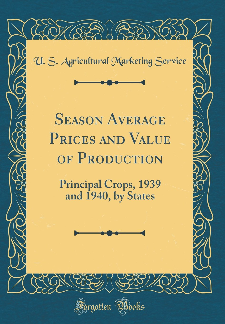 Download Season Average Prices and Value of Production: Principal Crops, 1939 and 1940, by States (Classic Reprint) ebook