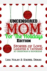 Mom for the Holidays UNCENSORED EDITION: Stories of Love, Laughter, Tantrums, and Swearing at Christmas and Hanukkah Kindle Edition