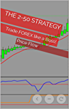 The 2-50 Strategy: Trade FOREX like a Boss! (English Edition)