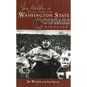 Jim Walden's Tales From The Washington State Cougars Sideline:: A Collection of the Greatest Cougars Stories Ever Told…