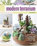 Modern Terrarium Studio: Design + Build Custom Landscapes with Succulents, Air Plants + More