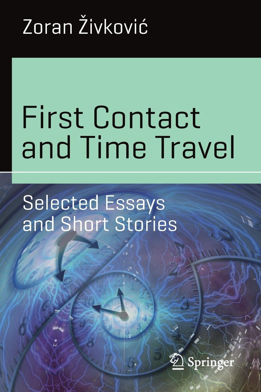 First Contact And Time Travel Selected Essays And Short Stories  First Contact And Time Travel Selected Essays And Short Stories Science  And Fiction Zoran Ivkovi  Amazoncom Books