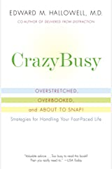 CrazyBusy: Overstretched, Overbooked, and About to Snap! Strategies for Handling Your Fast- Paced Life Kindle Edition