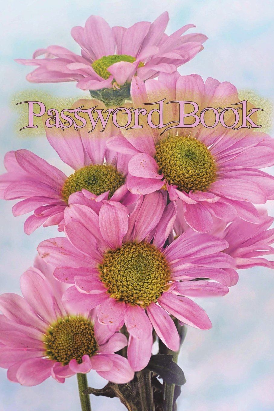 Read Online Password Book: Pink flower:Password Journal / Password Organizer / Password Keeper / Internet Usernames and Passwords (Volume 11) ebook