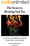 The Secrets to Breaking  Soul Ties: A Guide to Freedom from Toxic Relationships