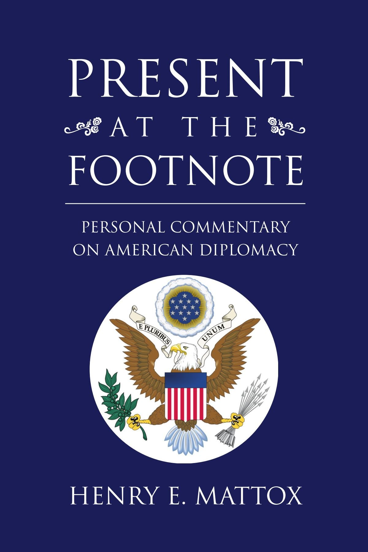 Present At The Footnote: Personal Commentary on American Diplomacy pdf
