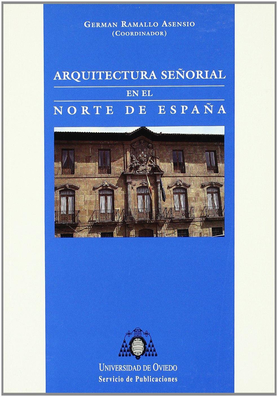 Arquitectura señorial en el norte de España: Amazon.es: Ramallo Asensio, G.: Libros