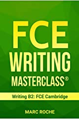 FCE Writing Masterclass ® (Writing B2: FCE Cambridge) (FCE (First Certificate Writing) Book 1) Kindle Edition