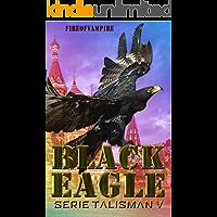 Black Eagle (Serie Talisman Vol. 5)