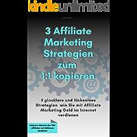 3 Affiliate Marketing Strategien zum 1:1 kopieren: 3 glasklare und lückenlose Strategien, wie Sie mit Affiliate Marketing Geld im Internet verdienen