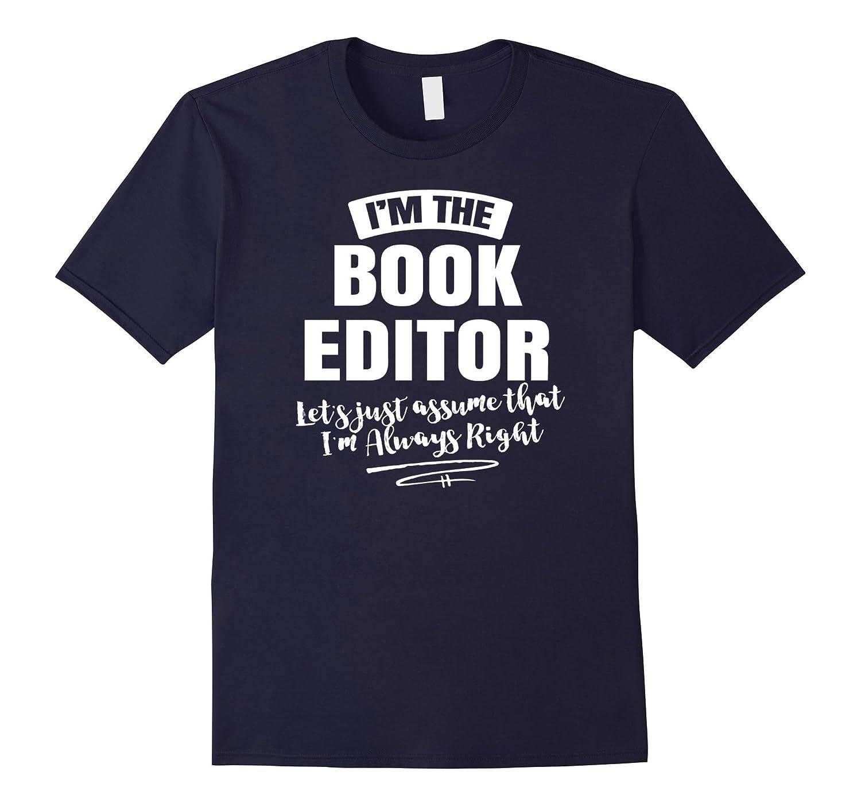Book Editor Career T-Shirt - Assume Im Always Right-PL