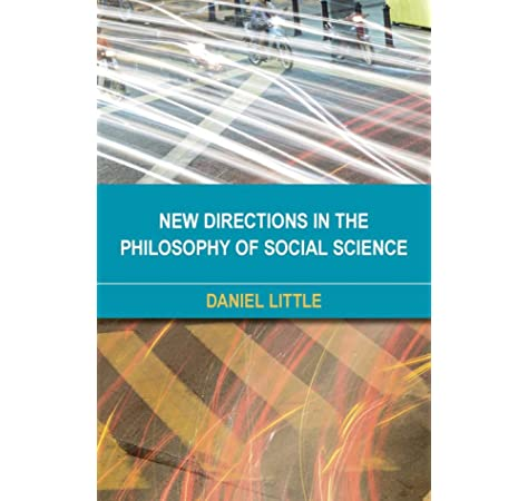 New Directions In The Philosophy Of Social Science Little Daniel 9781783487400 Amazon Com Books