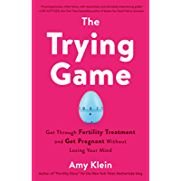 The Trying Game: Get Through Fertility Treatment and Get Pregnant without Losing Your Mind (English Edition)