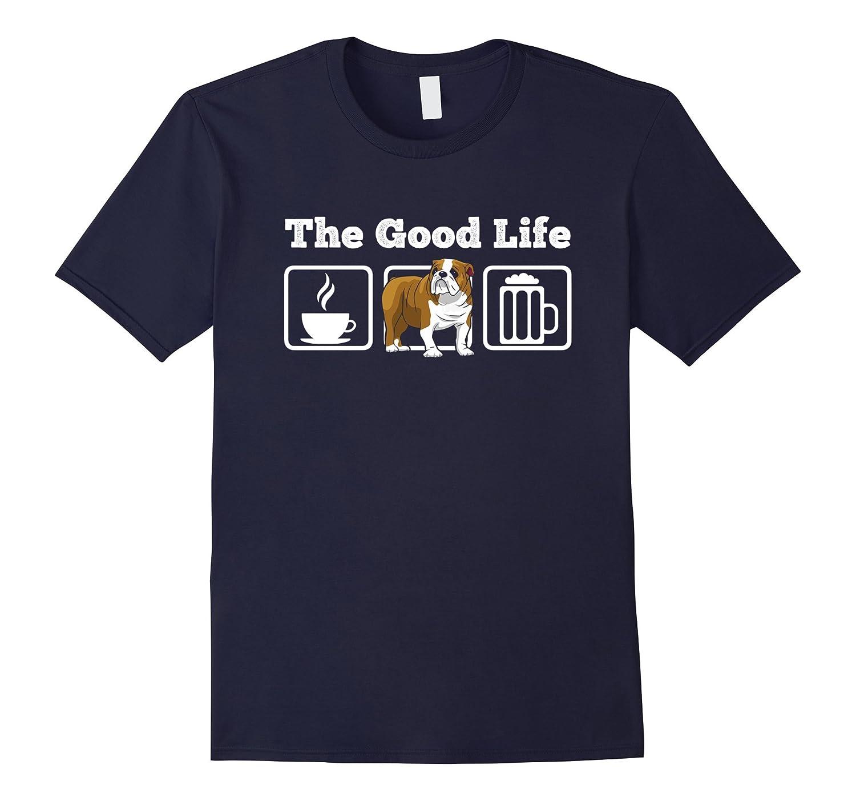 The Good Life: Coffee, English Bulldog and Beer! T-Shirt-Art