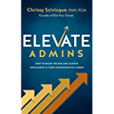 ELEVATE Admins: How to Raise the Bar and Achieve Excellence in Your Administrative Career