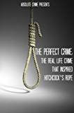 The Perfect Crime: The Real Life Crime that Inspired Hitchcock's Rope