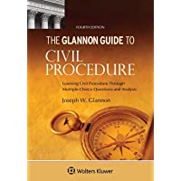 Glannon Guide to Civil Procedure: Learning Civil Procedure Through Multiple-Choice Questions and Analysis (Glannon…