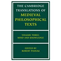 The Cambridge Translations of Medieval Philosophical Texts: Volume 3, Mind and Knowledge