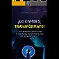 NO CAMBIES, TRANSFÓRMATE: El arte de mover tus emociones en segundos y transformar tu vida para siempre