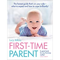 First-time Parent: The Honest Guide To Coping Brilliantly and Staying Sane for your Baby's First Year