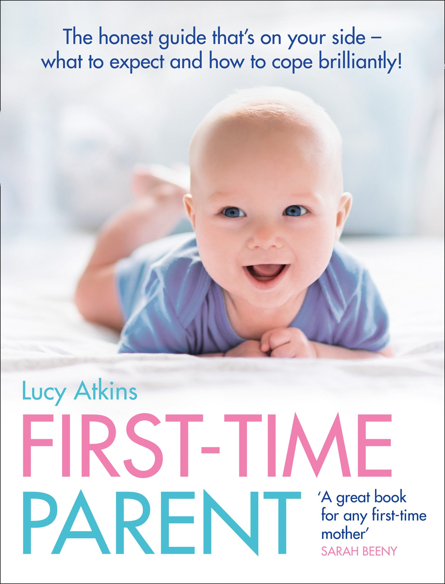 First Time Parent The Honest Guide To Coping Brilliantly And Staying Sane In Your Baby S First Year Amazon Co Uk Atkins Lucy 9780007269440 Books