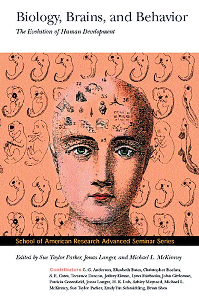 Biology, Brains, and Behavior : The Evolution of Human Development (Advanced Seminar Series, The School of American Research Press) PDF