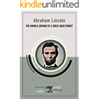 Abraham Lincoln: The Humble Origins of a Great Abolitionist