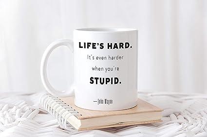 Amazoncom John Wayne Quote Mug Funny Quote Mug Lifes Hard