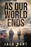 As Our World Ends: A Post-Apocalyptic Survival Thriller