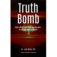 Truth Bomb: What Others Wish They Had the Guts to Tell You About Yourself (English Edition)