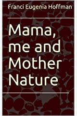 Mama, me and Mother Nature Kindle Edition