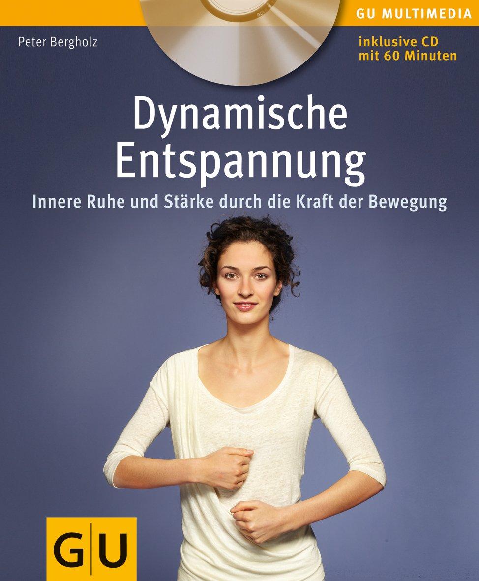 Dynamische Entspannung: Innere Ruhe und Stärke durch die Kraft der Bewegung (GU Multimedia Körper, Geist & Seele)