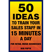 50 Ideas to Train Your Sales Staff in 15 Minutes a Day: For Retail Music Businesses (English Edition)