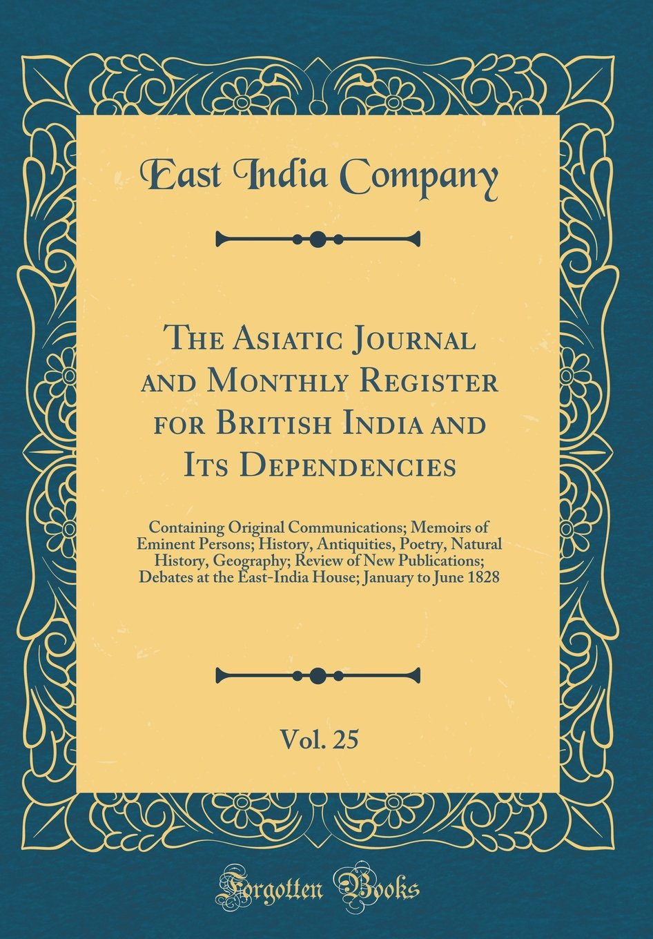 The Asiatic Journal and Monthly Register for British India and Its Dependencies, Vol. 25: Containing Original Communications; Memoirs of Eminent ... Review of New Publications; Debates at the ebook