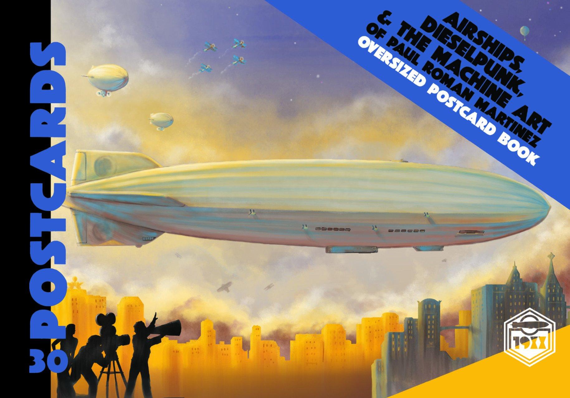 Read Online Airships, Dieselpunk, and the Machine Art of Paul Roman Martinez PDF