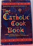 The Catholic Cook Book (Cookbook) : Traditional Feast and Fast Day Recipes