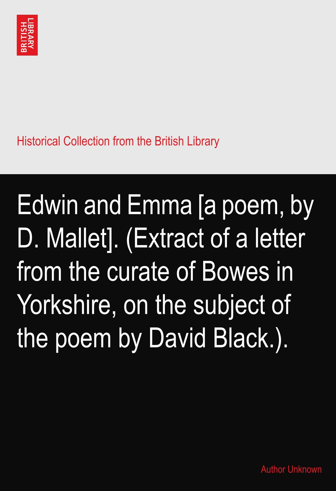 Edwin and Emma [a poem, by D. Mallet]. (Extract of a letter from the curate of Bowes in Yorkshire, on the subject of the poem by David Black.). PDF