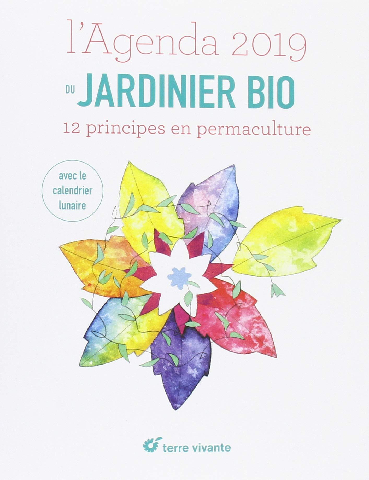 L'agenda du jardinier bio : 12 principes en permaculture. Avec le calendrier lunaire Reliure à spirales – 21 août 2018 Joel Vaentin Joseph Chauffrey Antoine Bosse-Platière Terre Vivante Editions