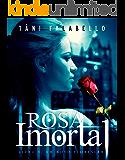 Rosa Imortal: Um Novo Florescer (Projeto Rosa Imortal Livro 1)