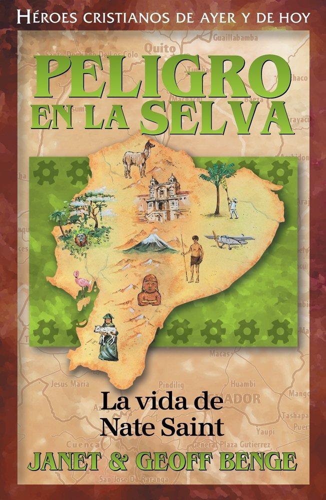Peligro En La Selva: La Vida de Nate Saint (Heroes Cristianos De Ayer Y Hoy)