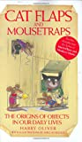 Cat Flaps and Mouse Traps - The Origins of Objects in Our Daily Lives