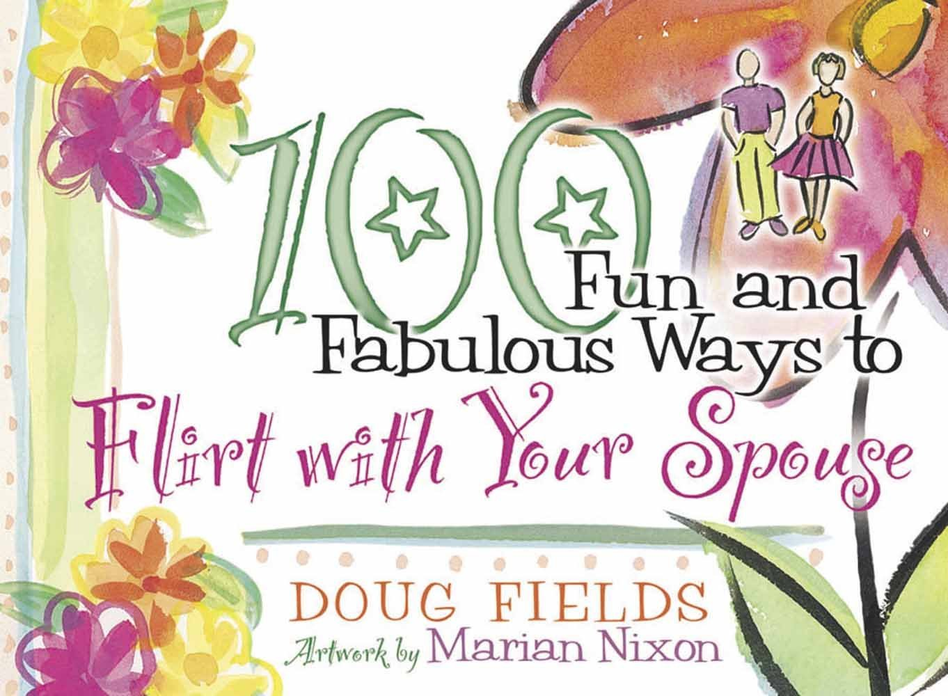Download 100 Fun and Fabulous Ways to Flirt with Your Spouse pdf