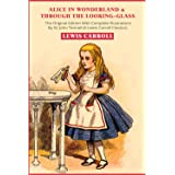 Alice in Wonderland & Through the Looking-Glass: The Original Edition With Complete Illustrations By Sir John Tenniel (A Lewi
