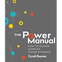 The Power Manual: How to Master Complex Power Dynamics